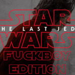The Last Jedi: Fuckboy Edition